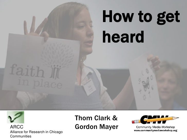 How to get heard<br />Thom Clark &<br />Gordon Mayer<br />ARCC<br />Alliance for Research in Chicago Communities<br />