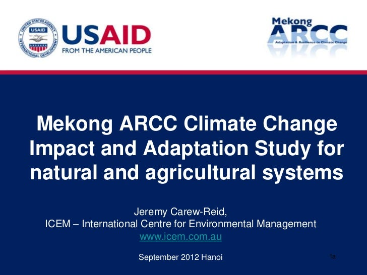 Mekong ARCC Climate ChangeImpact and Adaptation Study fornatural and agricultural systems                    Jeremy Carew-...