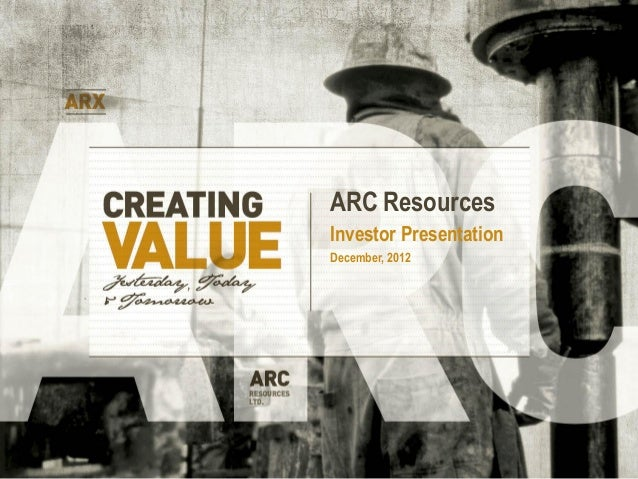 ARC ResourcesInvestor PresentationDecember, 2012
