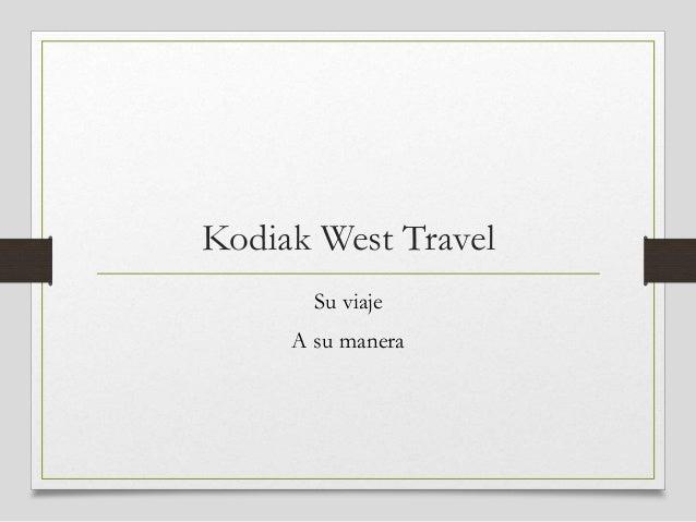 Kodiak West Travel Su viaje A su manera
