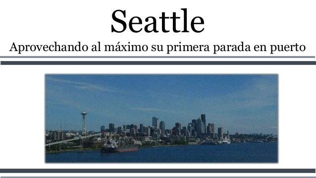 Seattle Aprovechando al máximo su primera parada en puerto