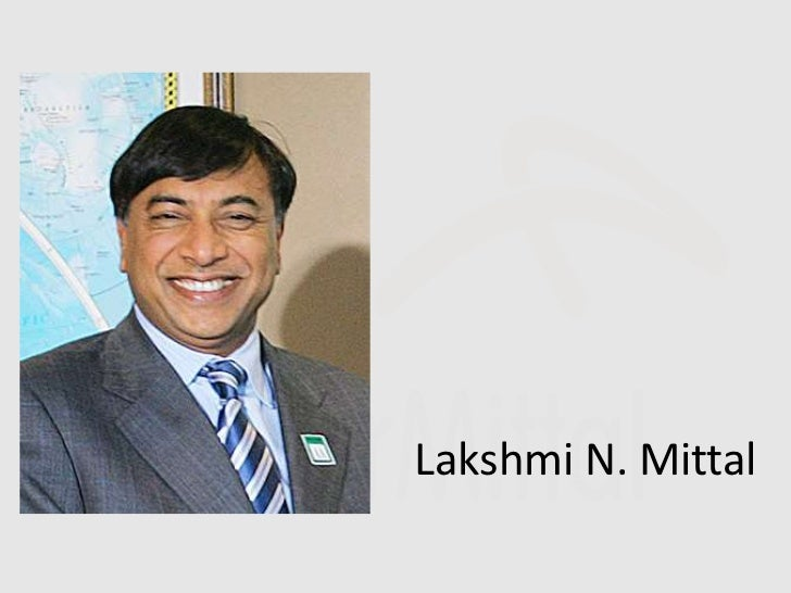 lakshmi mittal leadership style Mittal always encourages his people to give ideas and opinions and believes in a very participative leadership stylepast years created an indelible mark in mittal's mind mittal infused a.