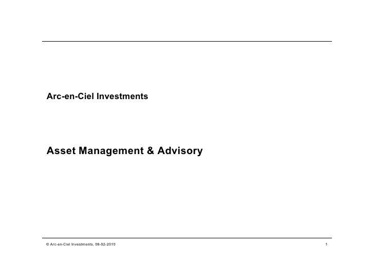 Arc-en-Ciel Investments     Asset Management & Advisory     © Arc-en-Ciel Investments, 08-02-2010   1
