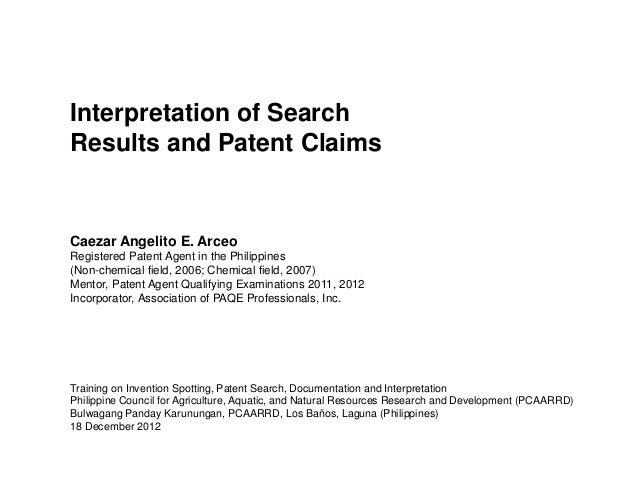 Interpretation of SearchResults and Patent ClaimsCaezar Angelito E. ArceoRegistered Patent Agent in the Philippines(Non-ch...