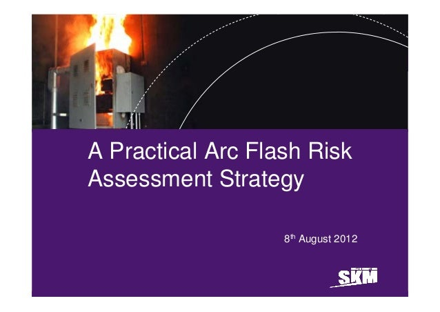A Practical Arc Flash RiskAssessment Strategy                   8th August 2012