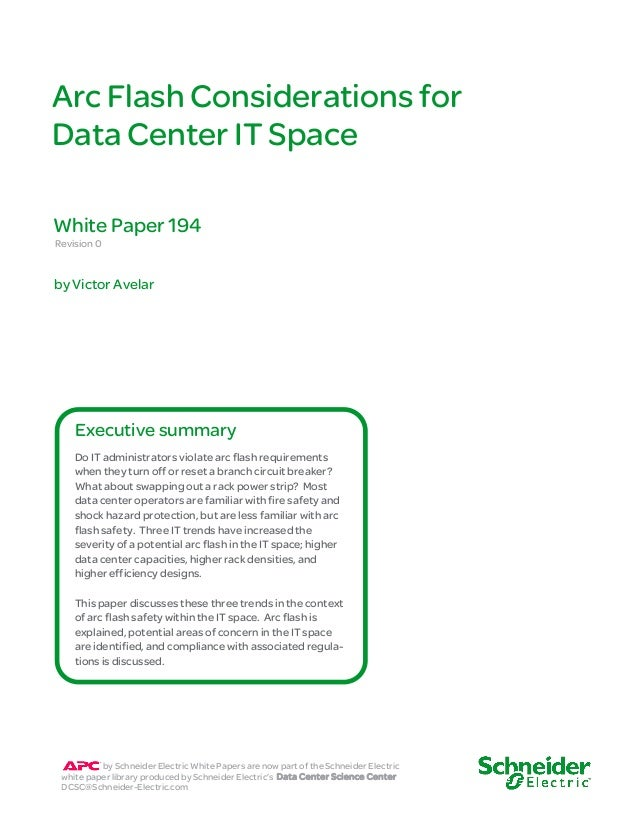 Arc Flash Considerations for Data Center IT Space Revision 0 by Victor Avelar White Paper 194 Do IT administrators violate...