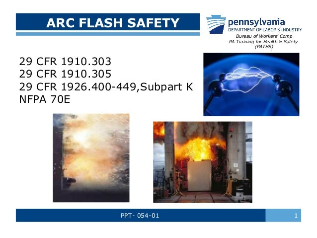 ARC FLASH SAFETY Bureau of Workers' Comp PA Training for Health & Safety (PATHS)  29 CFR 1910.303 29 CFR 1910.305 29 CFR 1...