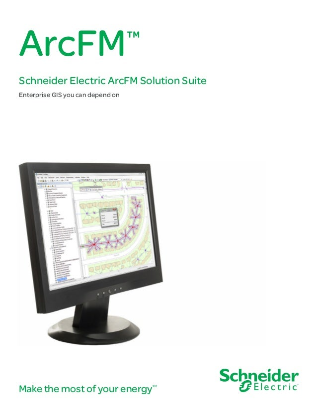 Make the most of your energySM ArcFM™ Schneider Electric ArcFM Solution Suite Enterprise GIS you can depend on