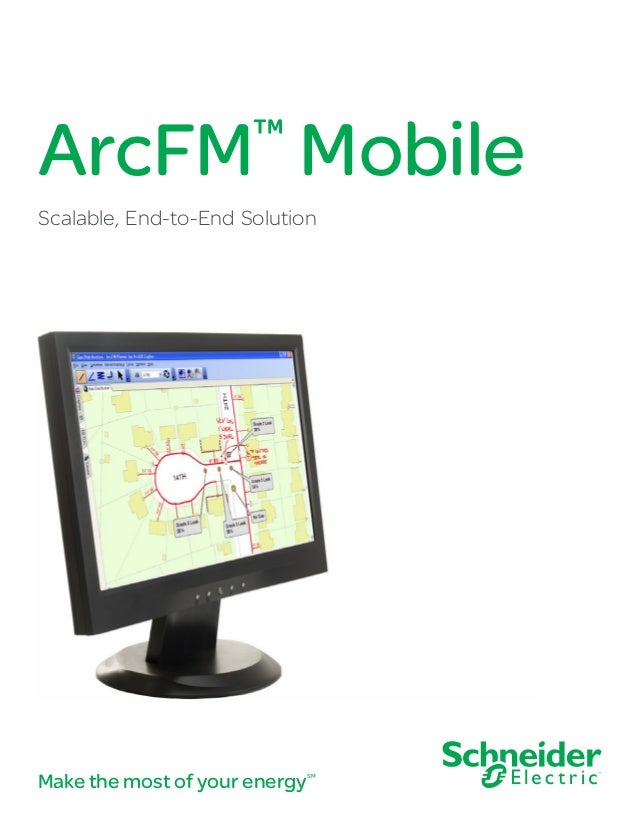 Make the most of your energySM ArcFM™ Mobile Scalable, End-to-End Solution