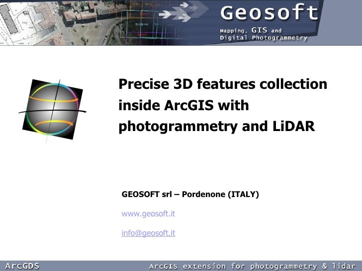 <ul><li>Precise 3D features collection inside ArcGIS with photogrammetry and LiDAR </li></ul>GEOSOFT srl – Pordenone (ITAL...