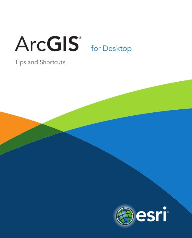 ArcGIS ®   Tips and Shortcuts for Desktop