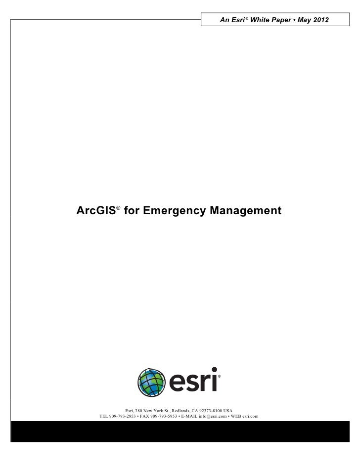An Esri ® White Paper • May 2012ArcGIS® for Emergency Management              Esri, 380 New York St., Redlands, CA 92373-8...