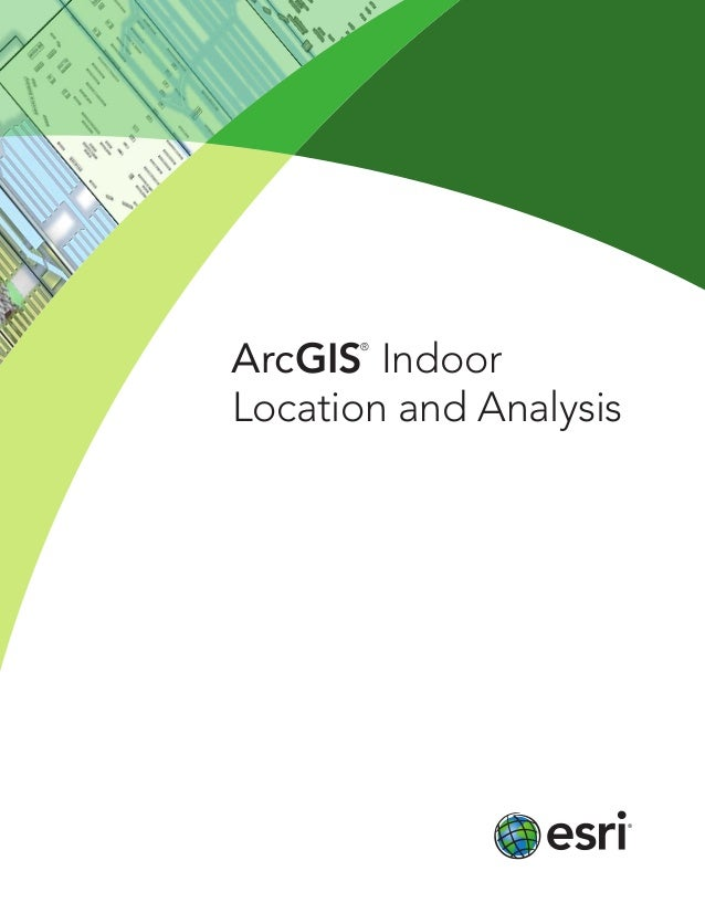ArcGIS ® Indoor Location and Analysis