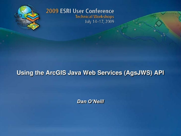 Using the ArcGIS Java Web Services (AgsJWS) API<br />Dan O'Neill<br />