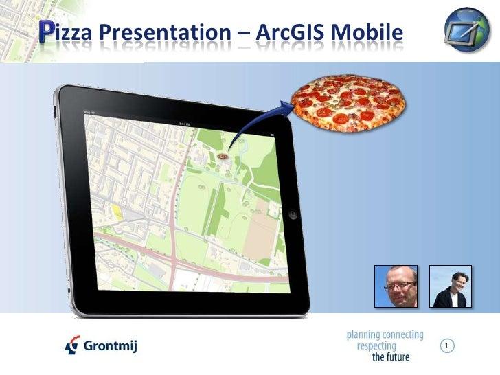 1<br />P<br />izza Presentation – ArcGIS Mobile<br />