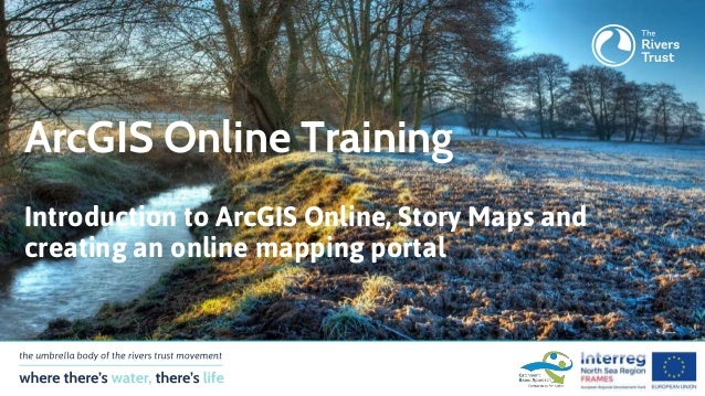 Introduction to ArcGIS Online, Story Maps and creating an online mapping portal ArcGIS Online Training