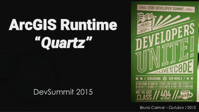 """ArcGIS Runtime """"Quartz"""" DevSummit 2015 Bruno Caimar – Outubro / 2015"""