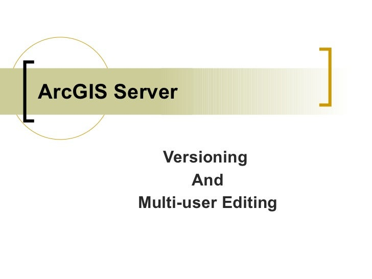 ArcGIS Server Versioning  And Multi-user Editing