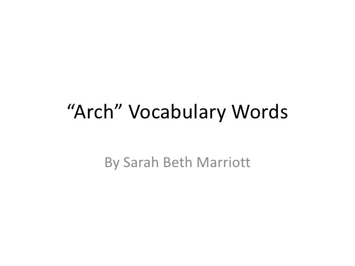 """Arch"" Vocabulary Words<br />By Sarah Beth Marriott<br />"