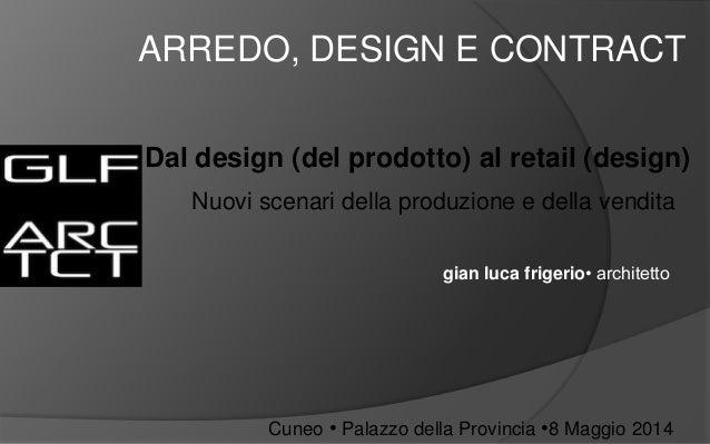 Cuneo • Palazzo della Provincia •8 Maggio 2014 ARREDO, DESIGN E CONTRACT Dal design (del prodotto) al retail (design) Nuov...