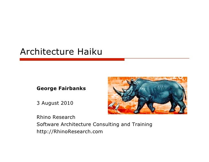 Architecture Haiku      George Fairbanks     3 August 2010     Rhino Research    Software Architecture Consulting and Trai...