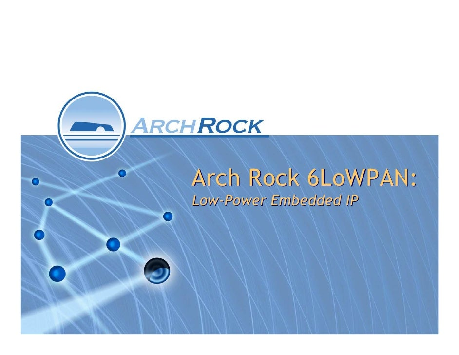 Arch Rock 6LoWPAN: Low-Power Embedded IP