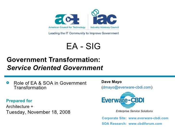 Government Transformation: Service Oriented Government   SOA Research:  www.cbdiforum.com <ul><li>Role of EA & SOA in Gove...