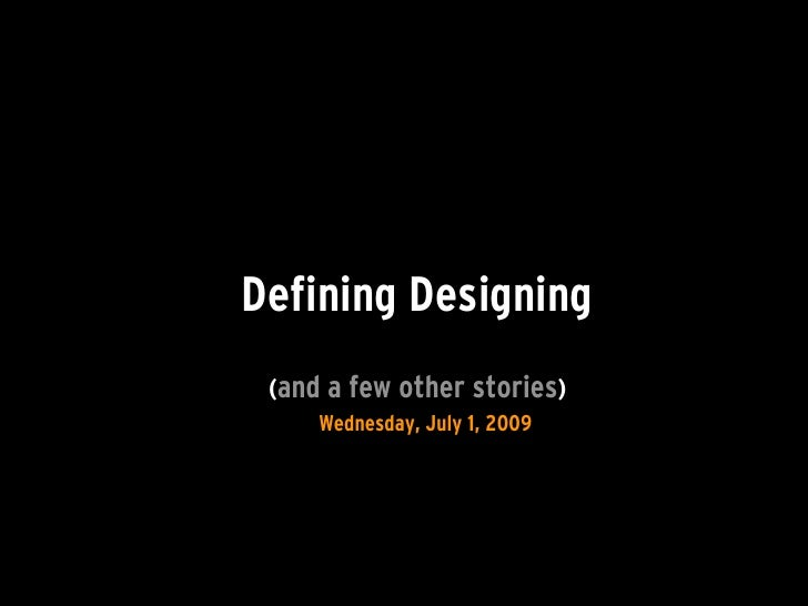 Defining Designing  (and a few other stories)      Wednesday, July 1, 2009