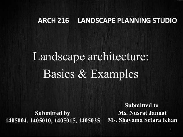 ARCH 216 LANDSCAPE PLANNING STUDIO Landscape architecture: Basics & Examples 1 Submitted by 1405004, 1405010, 1405015, 140...