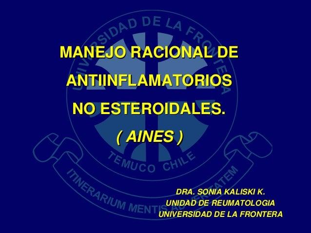 MANEJO RACIONAL DEMANEJO RACIONAL DE ANTIINFLAMATORIOSANTIINFLAMATORIOS NO ESTEROIDALES.NO ESTEROIDALES. ( AINES )( AINES ...
