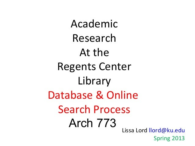 Academic    Research      At the Regents Center      LibraryDatabase & Online  Search Process    Arch 773 Lissa Lord llord...