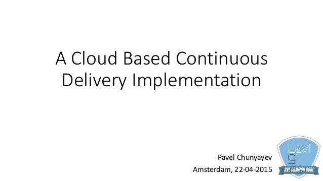 A Cloud Based Continuous Delivery Implementation Pavel Chunyayev Amsterdam, 22-04-2015