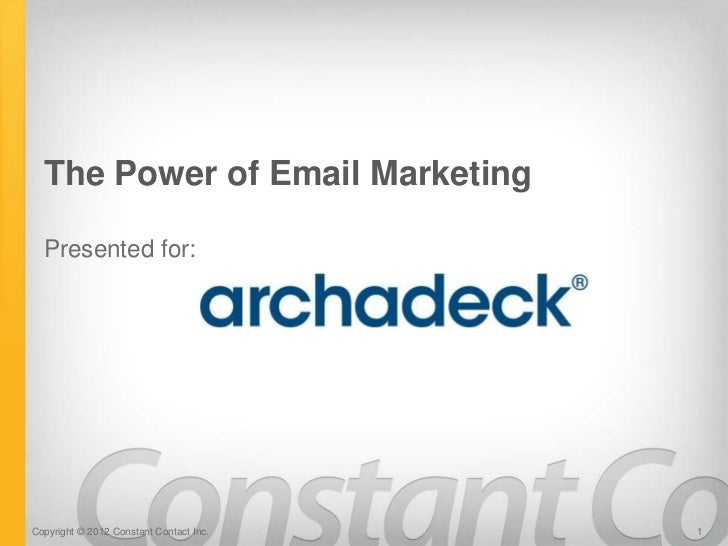 The Power of Email Marketing  Presented for:Copyright © 2012 Constant Contact Inc.   1