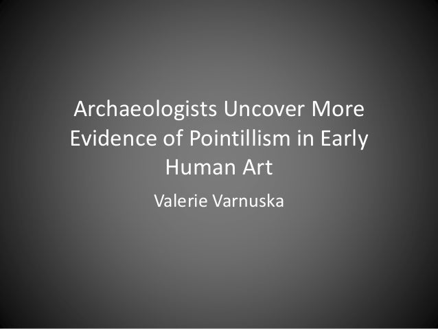 Archaeologists Uncover More Evidence of Pointillism in Early Human Art Valerie Varnuska
