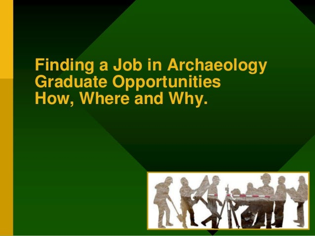 Finding a Job in ArchaeologyGraduate OpportunitiesHow, Where and Why.