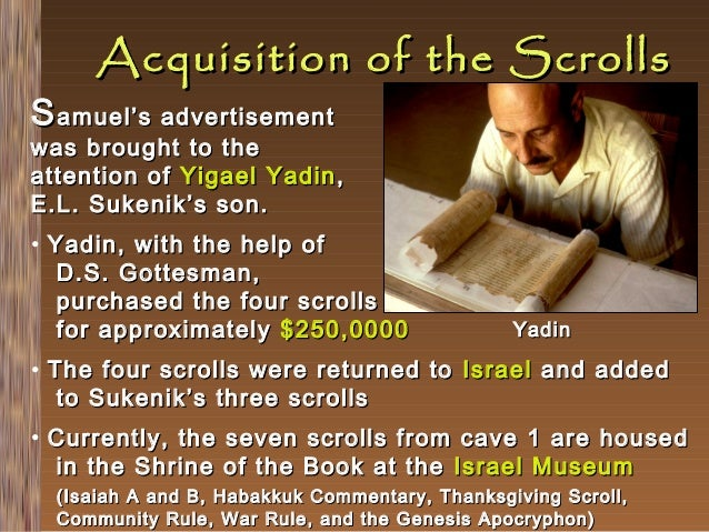 Acquisition of the Scrolls  S amuel's advertisement  was brought to the attention of Yigael Yadin , E.L. Sukenik's son. • ...