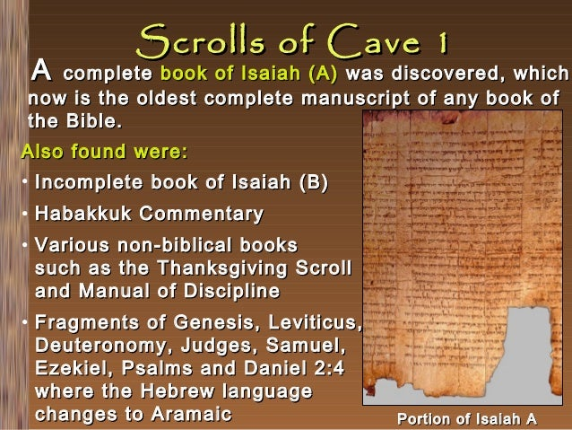 A  Scrolls of Cave 1  complete book of Isaiah (A) was discovered, which now is the oldest complete manuscript of any book ...