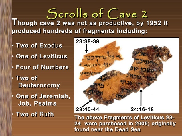 Scrolls of Cave 2  T hough cave 2 was not as productive, by 1952 it produced hundreds of fragments including: • Two of Exo...