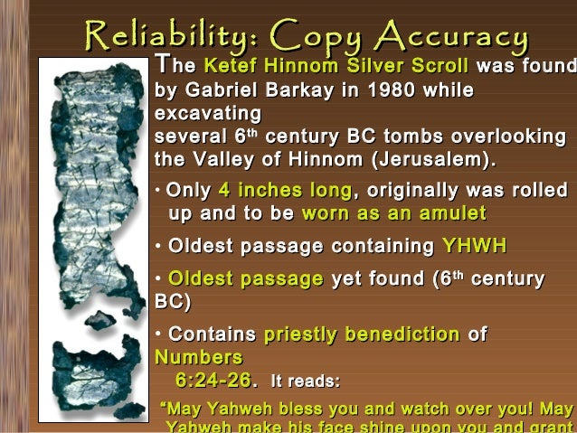 Reliability: Copy Accuracy T he Ketef  Hinnom Silver Scroll was found by Gabriel Barkay in 1980 while excavating several 6...