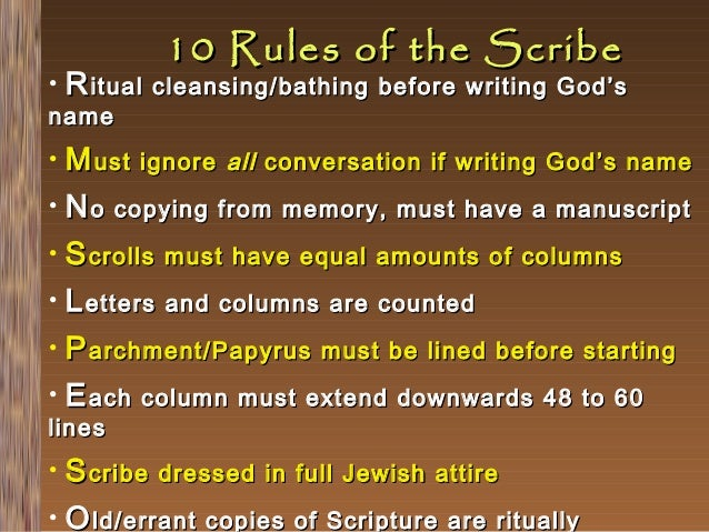 10 Rules of the Scribe  • R itual cleansing/bathing before writing God's name  M ust ignore all conversation if writing Go...