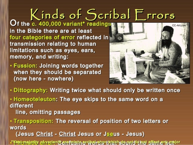 Kinds of Scribal Errors  O f the c. 400,000 variant* readings  CC-Art.com  in the Bible there are at least four categories...