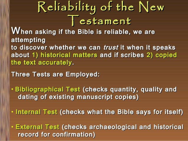 Reliability of the New Testament  W hen asking if the Bible is reliable, we are  attempting to discover whether we can tru...