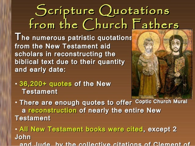 Scripture Quotations from the Church Fathers  T he numerous patristic quotations from the New Testament aid scholars in re...