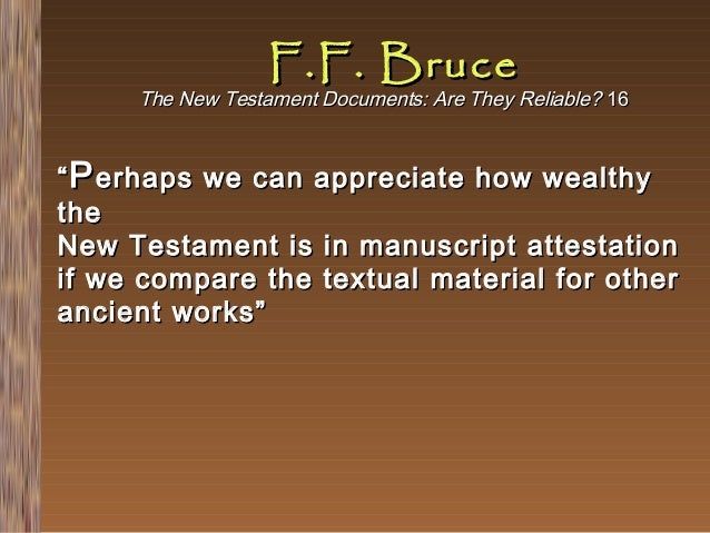 """F.F. Bruce  The New Testament Documents: Are They Reliable? 16  """" P erhaps we can appreciate how wealthy the New Testament..."""