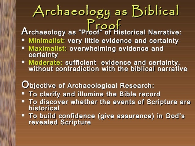 """Archaeology as Biblical Proof A rchaeology as """"Proof"""" of Historical Narrative:     Minimalist: very little evidence and..."""