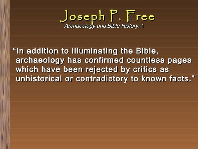 """Joseph P. Free Archaeology and Bible History, 1  """" In addition to illuminating the Bible, archaeology has confirmed countl..."""