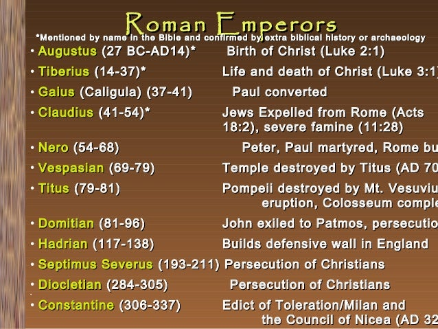 Roman Emperors  *Mentioned by name in the Bible and confirmed by extra biblical history or archaeology  • Augustus (27 BC-...