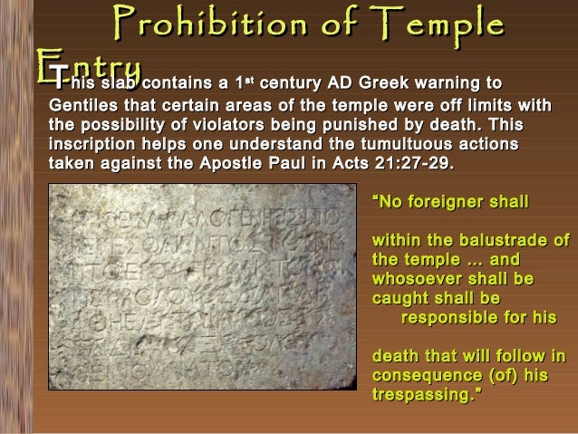 Prohibition of Temple Entrycontains a 1 century AD Greek warning to T his slab st  Gentiles that certain areas of the temp...