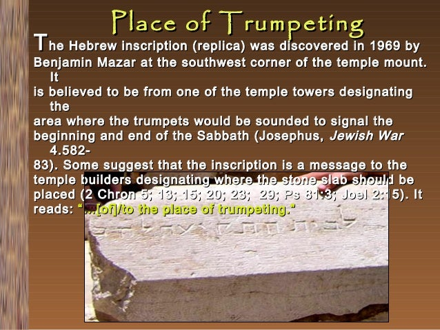 Place of Trumpeting  T he Hebrew inscription (replica) was discovered in 1969 by  Benjamin Mazar at the southwest corner o...