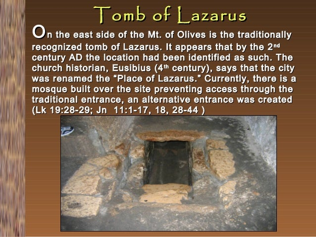 Tomb of Lazarus  O n the east side of the Mt. of Olives is the traditionally  recognized tomb of Lazarus. It appears that ...